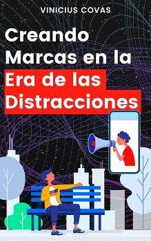 CREANDO MARCAS EN LA ERA DE LAS DISTRACCIONES