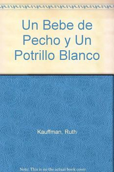 UN BEBE DE PECHO Y UN POTRILLO BLANCO